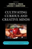 Cultivating Curious and Creative Minds - The Role of Teachers and Teacher Educators, Part II ebook by Cheryl J. Craig, Louise F. Deretchin, Donald S. Blumenfeld-Jones,...