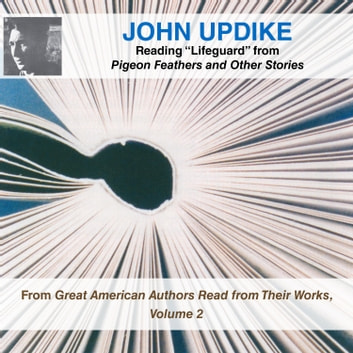 "John Updike Reading ""Lifeguard"" from Pigeon Feathers and Other Stories - From Great American Authors Read from Their Works, Volume 2 audiobook by John Updike"