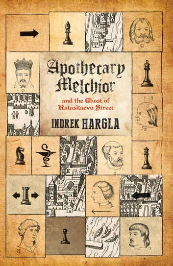 Apothecary Melchior and the Ghost of Rataskaevu Street ebook by Indrek Hargla