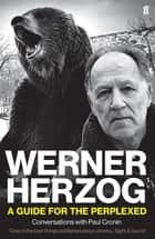 Werner Herzog – A Guide for the Perplexed - Conversations with Paul Cronin 電子書 by Paul Cronin