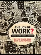 The Joy of Work? ebook by Peter Warr,Guy Clapperton