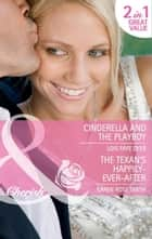 Cinderella and the Playboy / The Texan's Happily-Ever-After: Cinderella and the Playboy / The Texas Billionaire's Baby (Mills & Boon Cherish) eBook by Lois Faye Dyer, Karen Rose Smith