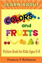 Sammy spiders hanukkah colors ebook by sylvia a rouss learn about colors and fruits picture book for kids ages 38 ebook by frances robinson fandeluxe Document