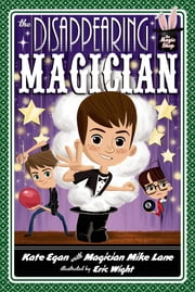 The Disappearing Magician ebook by Kate Egan,Mike Lane,Eric Wight