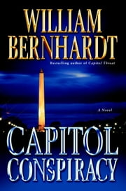 Capitol Conspiracy - A Novel ebook by William Bernhardt