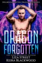 Dragon Forgotten ebook by Keira Blackwood, Liza Street