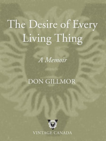 The Desire of Every Living Thing - A Memoir ebook by Don Gillmor