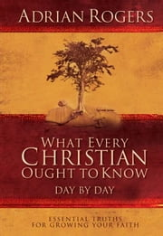 What Every Christian Ought to Know Day by Day ebook by Adrian Rogers