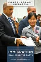 Immigration: Examining the Facts ebook by Cari Lee Skogberg Eastman