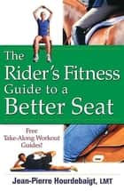 The Rider's Fitness Guide to a Better Seat ebook by Jean-Pierre Hourdebaigt