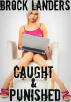 Caught & Punished ebook by Brock Landers