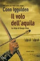Il volo dell'aquila - La stirpe di Gengis Khan ebook by Conn Iggulden
