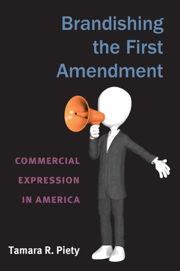Brandishing the First Amendment - Commercial Expression in America ebook by Tamara Piety
