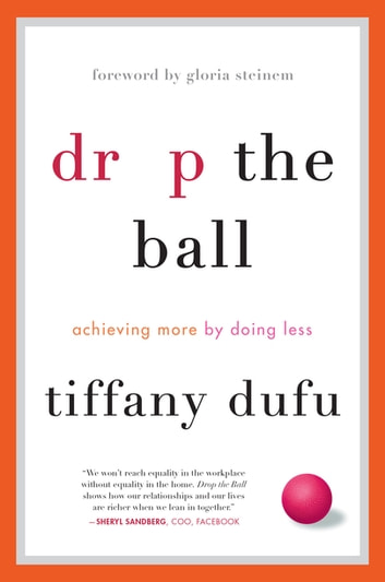 Drop the Ball - Achieving More by Doing Less ebook by Tiffany Dufu