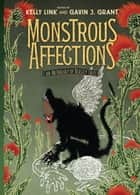 Monstrous Affections - An Anthology of Beastly Tales ebook by Gavin J. Grant, Kelly Link, Kelly Link,...