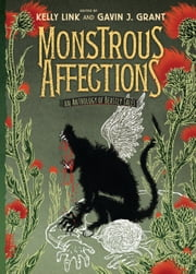 Monstrous Affections - An Anthology of Beastly Tales 電子書 by Gavin J. Grant, Kelly Link, Kelly Link,...