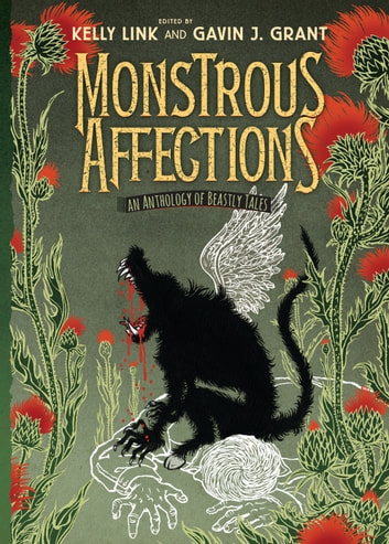 Monstrous Affections - An Anthology of Beastly Tales ebook by Kelly Link,Cassandra Clare,Holly Black,M. T. Anderson,Sarah Rees Brennan,Patrick Ness,Kathleen Jennings,Dylan Horrocks,Paolo Bacigalupi,Nathan Ballingrud,Nalo Hopkinson,Nik Houser,Alice Kim,Joshua Lewis,G. Carl Purcell