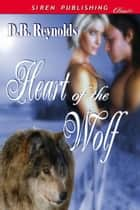 Heart Of The Wolf ebook by D. B. Reynolds