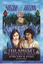 The Amulet Keeper's War ebook by Azure Avians, Laura Ware