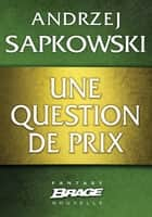 Une question de prix ebook by Andrzej Sapkowski