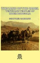 The Land Of The Camel - Tents And Temples Of Inner Mongolia ebook by Schuyler Cammann