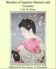 Sketches of Japanese Manners and Customs ebook by J. M. W. Silver