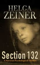 Section 132 - A Survivor Psychological Thriller ebook by Helga Zeiner