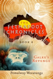 The Fethafoot Chronicles - Galku's Revenge ebook by Pemulwuy Weeatunga