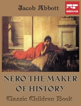 Nero the Maker of History - Classic Children Book ebook by Jacob Abbott