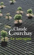 La sauvagine ebook by Claude Courchay