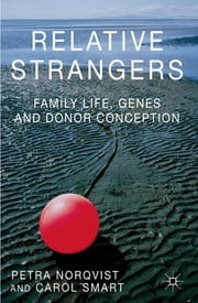 Relative Strangers: Family Life, Genes and Donor Conception ebook by Dr Petra Nordqvist,Carol Smart