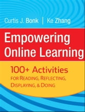 Empowering Online Learning - 100+ Activities for Reading, Reflecting, Displaying, and Doing ebook by Curtis J. Bonk,Ke Zhang