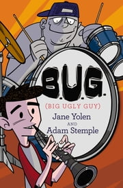 B.U.G. (Big Ugly Guy) ebook by Jane Yolen,Adam Stemple