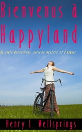 Bienvenus à Happyland ebook by Henry L. Wellsprings