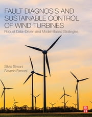 Fault Diagnosis and Sustainable Control of Wind Turbines - Robust Data-Driven and Model-Based Strategies ebook by Silvio Simani, Saverio Farsoni