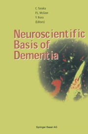 Neuroscientific Basis of Dementia ebook by Chikako Tanaka,Patrick McGeer,Yasuo Ihara