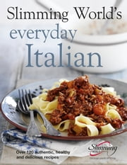 Slimming World's Everyday Italian - Over 120 fresh, healthy and delicious recipes ebook by Slimming World