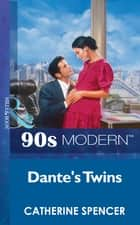 Dante's Twins (Mills & Boon Vintage 90s Modern) ebook by Catherine Spencer