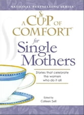 Cup of Comfort for Single Mothers: Stories that celebrate the women who do it all ebook by Colleen Sell