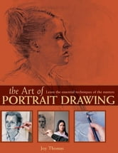 The Art of Portrait Drawing: Learn the Essential Techniques of the Masters ebook by Joy Thomas