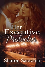Her Executive Protector ebook by Sharon Saracino
