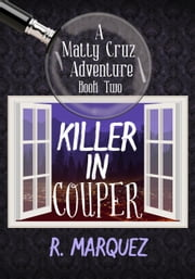 Killer in Couper - Matty Cruz Adventure, #2 ebook by R. Marquez