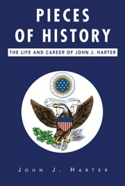 Pieces of History: The Life and Career of John J. Harter ebook by Henry E. Mattox