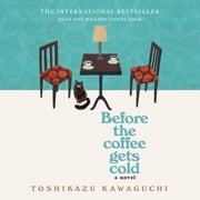 Before the Coffee Gets Cold - A Novel audiobook by Toshikazu Kawaguchi