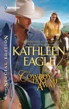 Cowboy, Take Me Away ebook by Kathleen Eagle