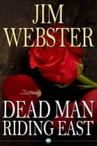 Dead Man Riding East - Death, high fashion and romance of sorts ebook by Jim Webster