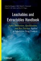 Leachables and Extractables Handbook ebook by Douglas J. Ball,Daniel L. Norwood,Cheryl L. M. Stults,Lee M. Nagao