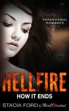 Hellfire - How It Ends - (Paranormal Romance) (Book 6) ebook by Third Cousins, Stacia Ford