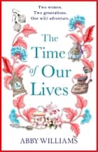 The Time of Our Lives - an emotional and hilarious story of friendship ebook by Abby Williams