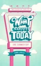 What About Today ebook by Dawn Lanuza